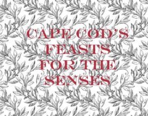 Black and white sketch of holly with title over it: Cape Cod's Feasts for the Senses.""